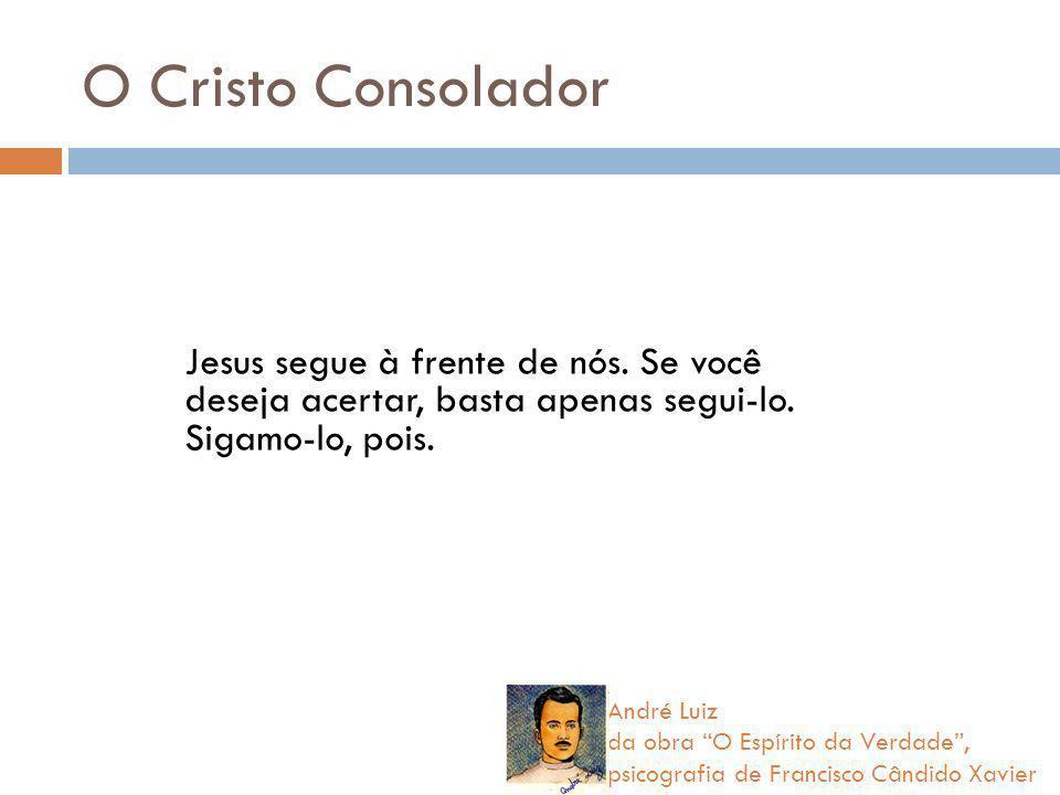 O Cristo ConsoladorJesus segue à frente de nós. Se você deseja acertar, basta apenas segui-lo. Sigamo-lo, pois.