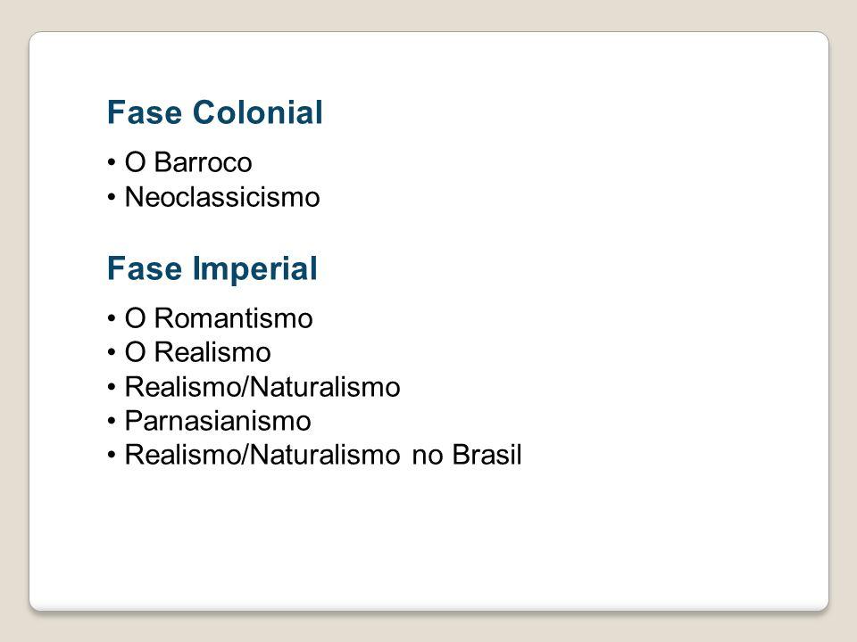 Fase Colonial Fase Imperial O Barroco Neoclassicismo O Romantismo