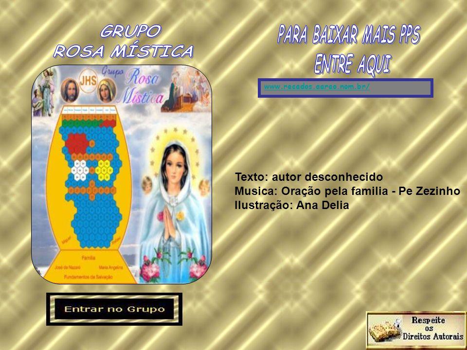 Texto: autor desconhecido Musica: Oração pela familia - Pe Zezinho
