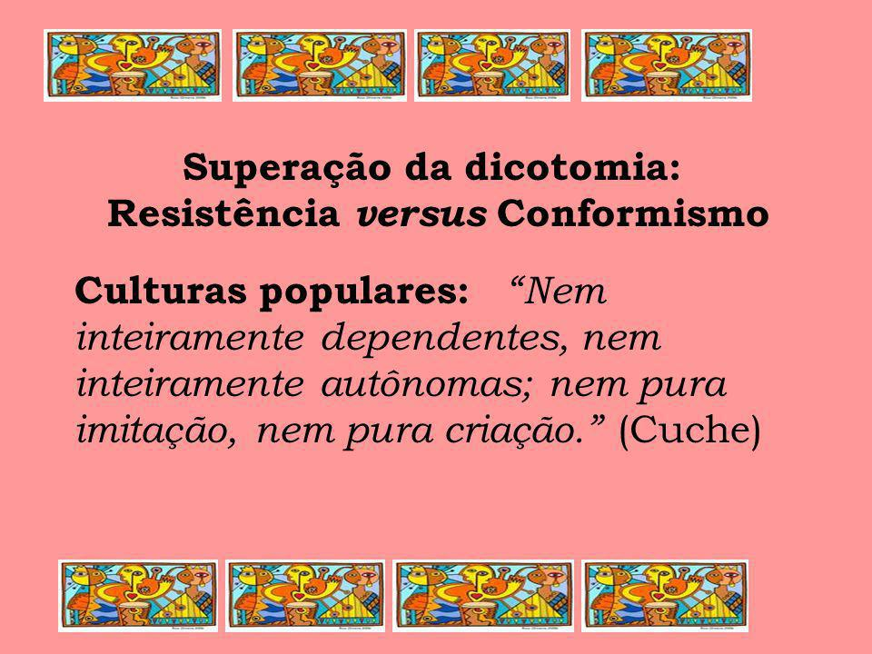 Superação da dicotomia: Resistência versus Conformismo