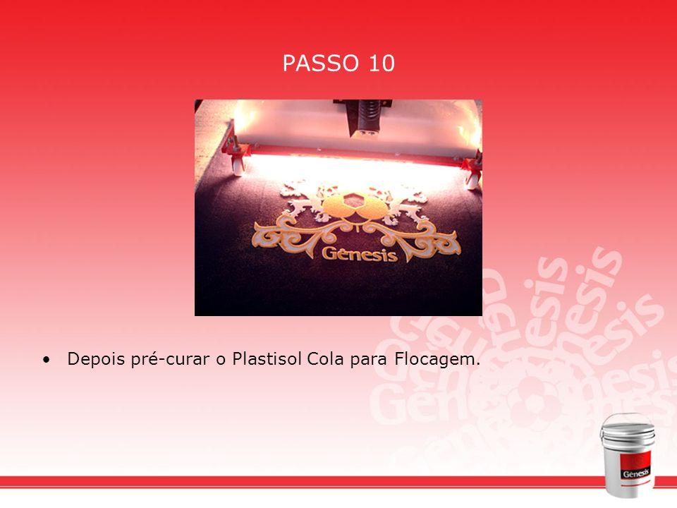 PASSO 10 Depois pré-curar o Plastisol Cola para Flocagem.