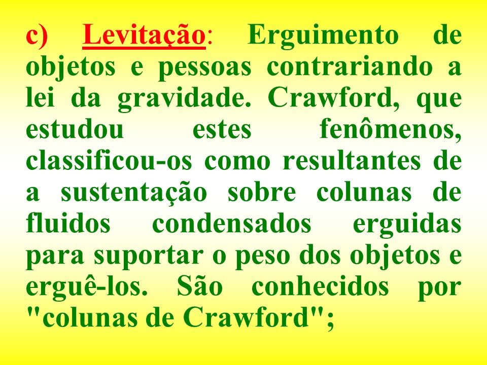 c) Levitação: Erguimento de objetos e pessoas contrariando a lei da gravidade.