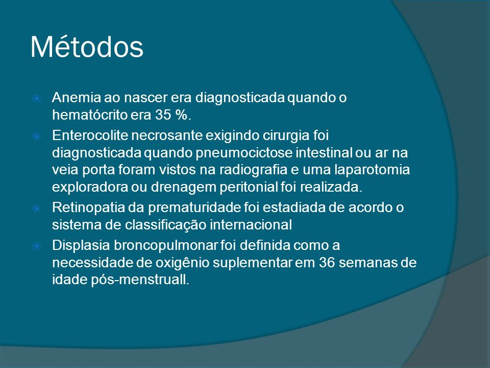 Métodos Anemia ao nascer era diagnosticada quando o hematócrito era 35 %.
