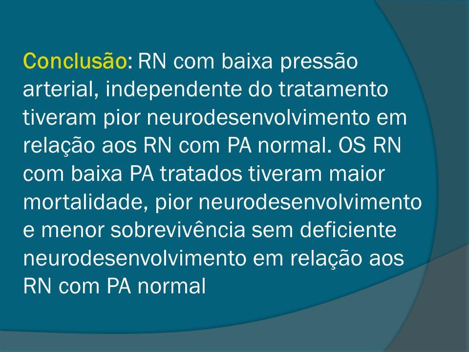 Conclusão: RN com baixa pressão arterial, independente do tratamento tiveram pior neurodesenvolvimento em relação aos RN com PA normal.