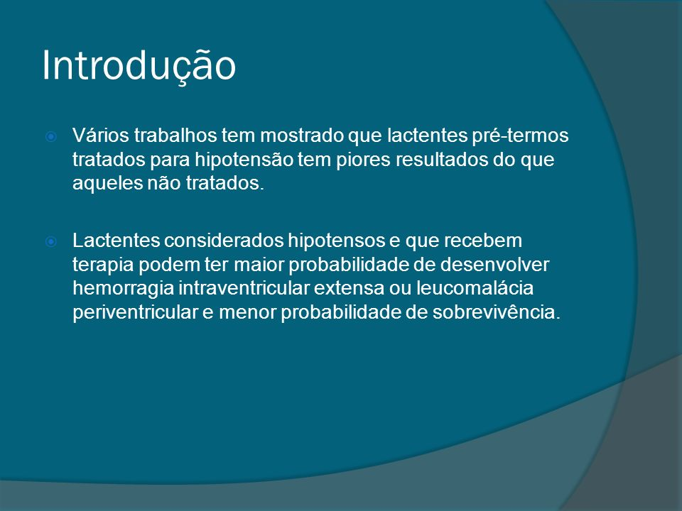 IntroduçãoVários trabalhos tem mostrado que lactentes pré-termos tratados para hipotensão tem piores resultados do que aqueles não tratados.