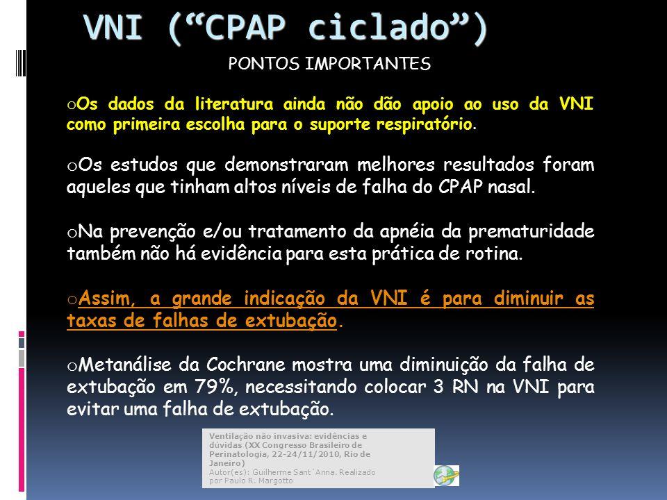 VNI ( CPAP ciclado ) PONTOS IMPORTANTES. Os dados da literatura ainda não dão apoio ao uso da VNI como primeira escolha para o suporte respiratório.