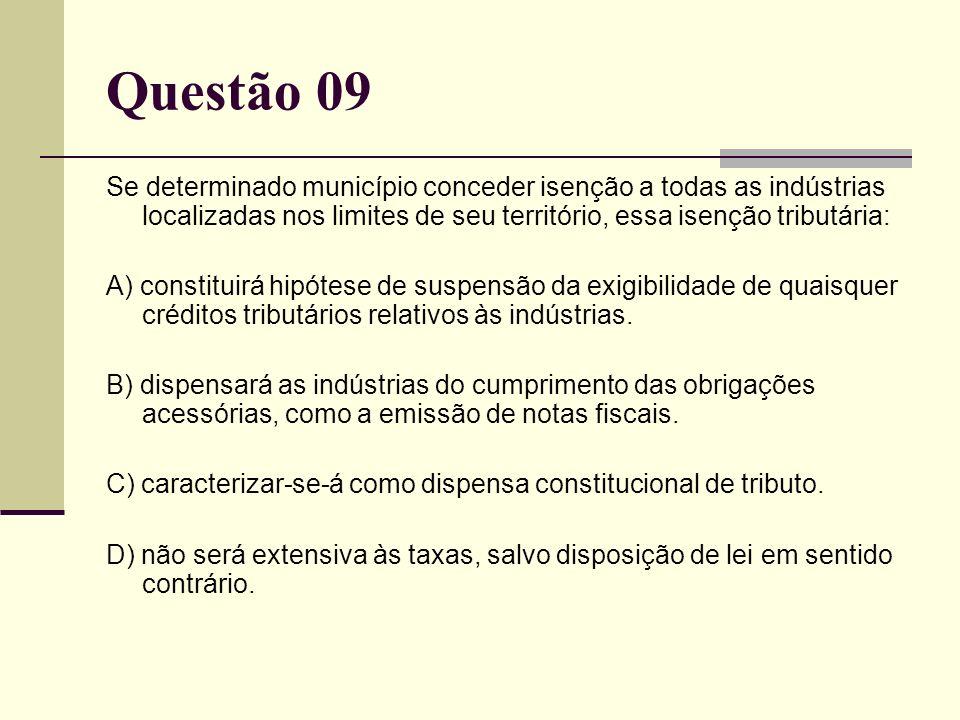 Questão 09 Se determinado município conceder isenção a todas as indústrias localizadas nos limites de seu território, essa isenção tributária: