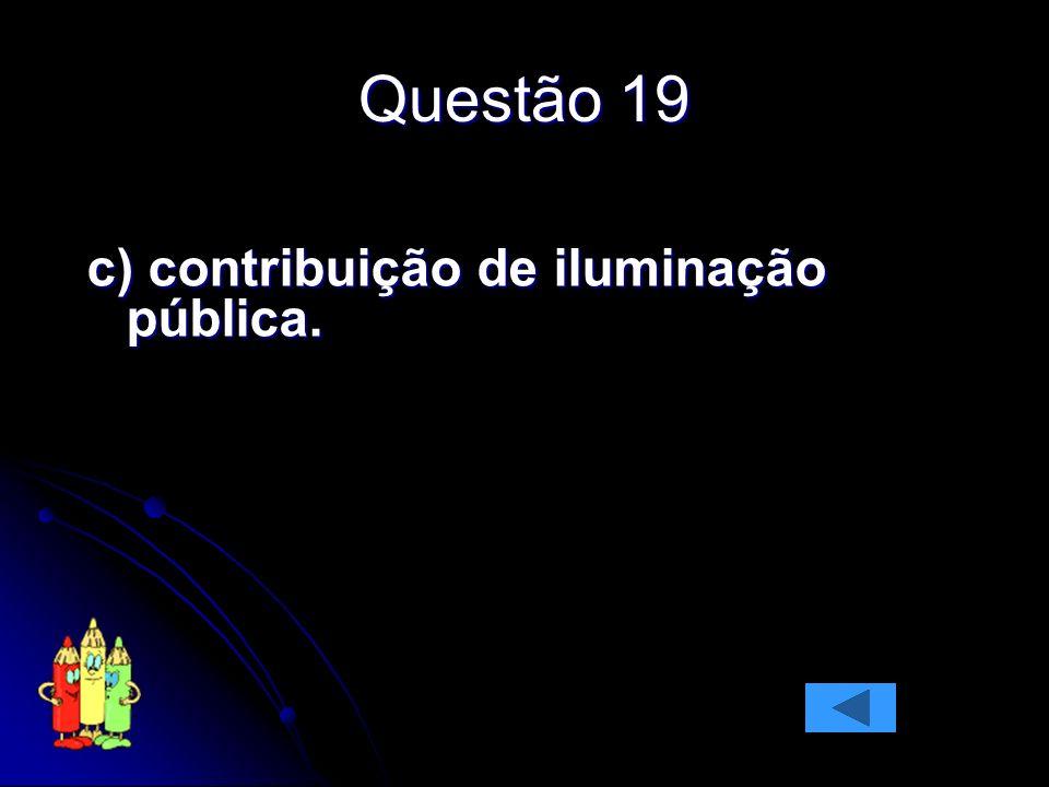 Questão 19 c) contribuição de iluminação pública.