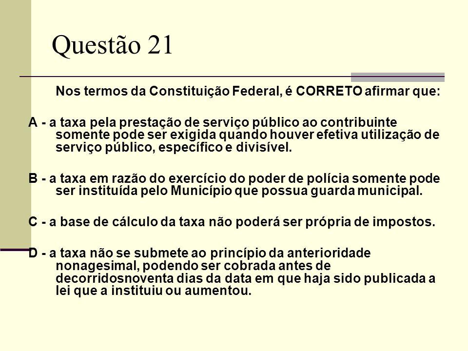 Questão 21 Nos termos da Constituição Federal, é CORRETO afirmar que: