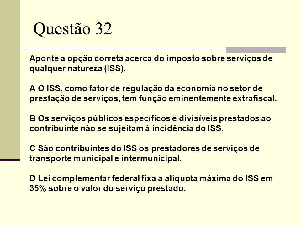 Questão 32 Aponte a opção correta acerca do imposto sobre serviços de