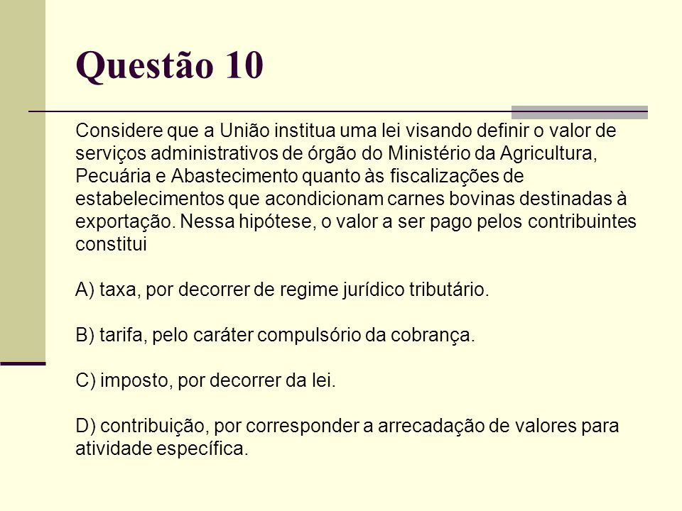 Questão 10 Considere que a União institua uma lei visando definir o valor de. serviços administrativos de órgão do Ministério da Agricultura,