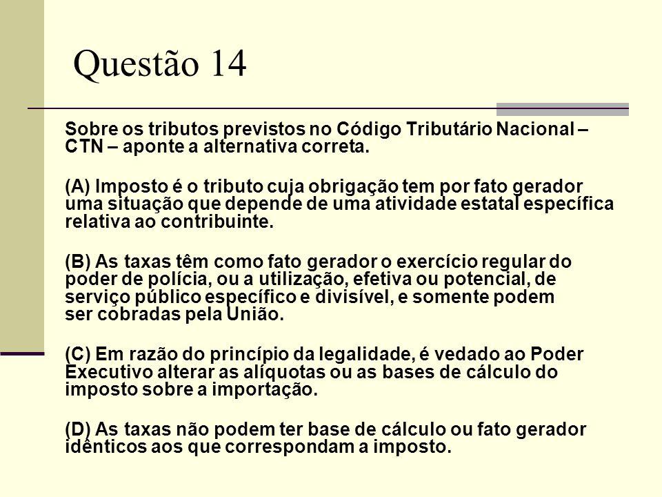 Questão 14Sobre os tributos previstos no Código Tributário Nacional – CTN – aponte a alternativa correta.