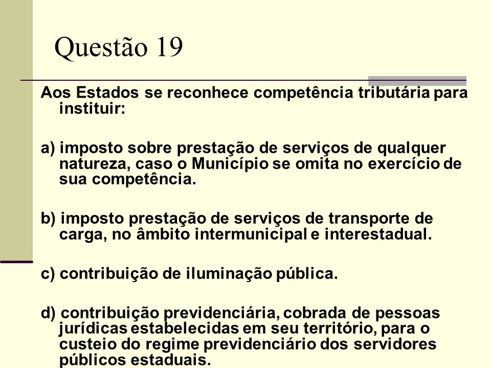 Questão 19Aos Estados se reconhece competência tributária para instituir: