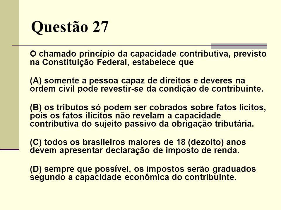 Questão 27O chamado princípio da capacidade contributiva, previsto na Constituição Federal, estabelece que.