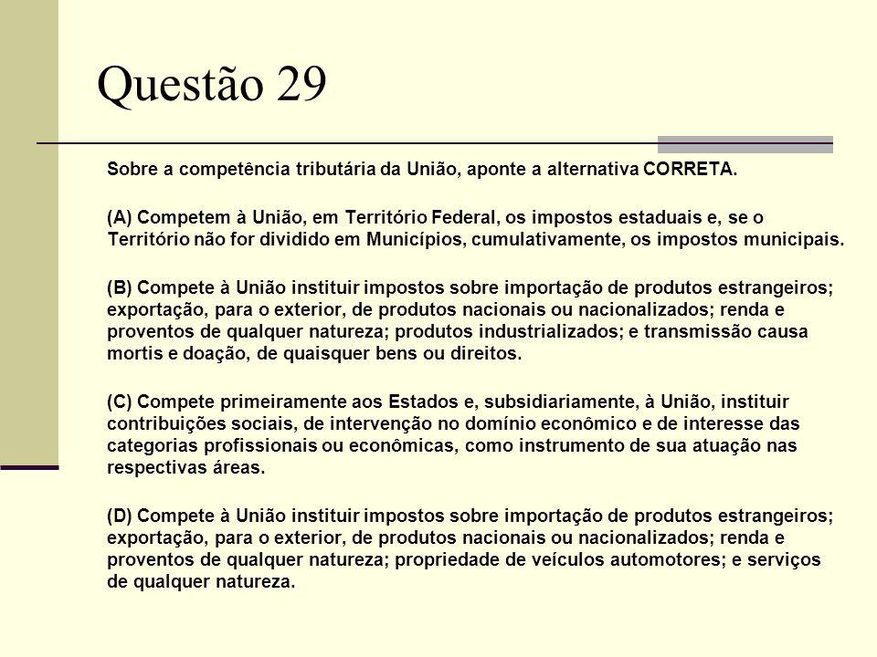 Questão 29 Sobre a competência tributária da União, aponte a alternativa CORRETA.