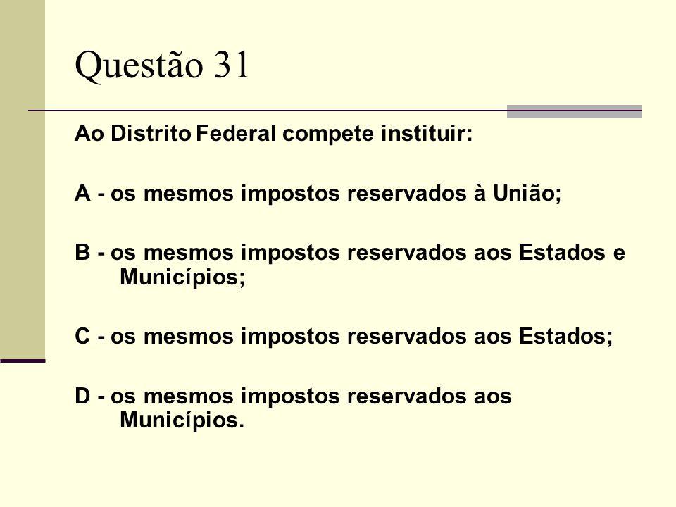 Questão 31 Ao Distrito Federal compete instituir: