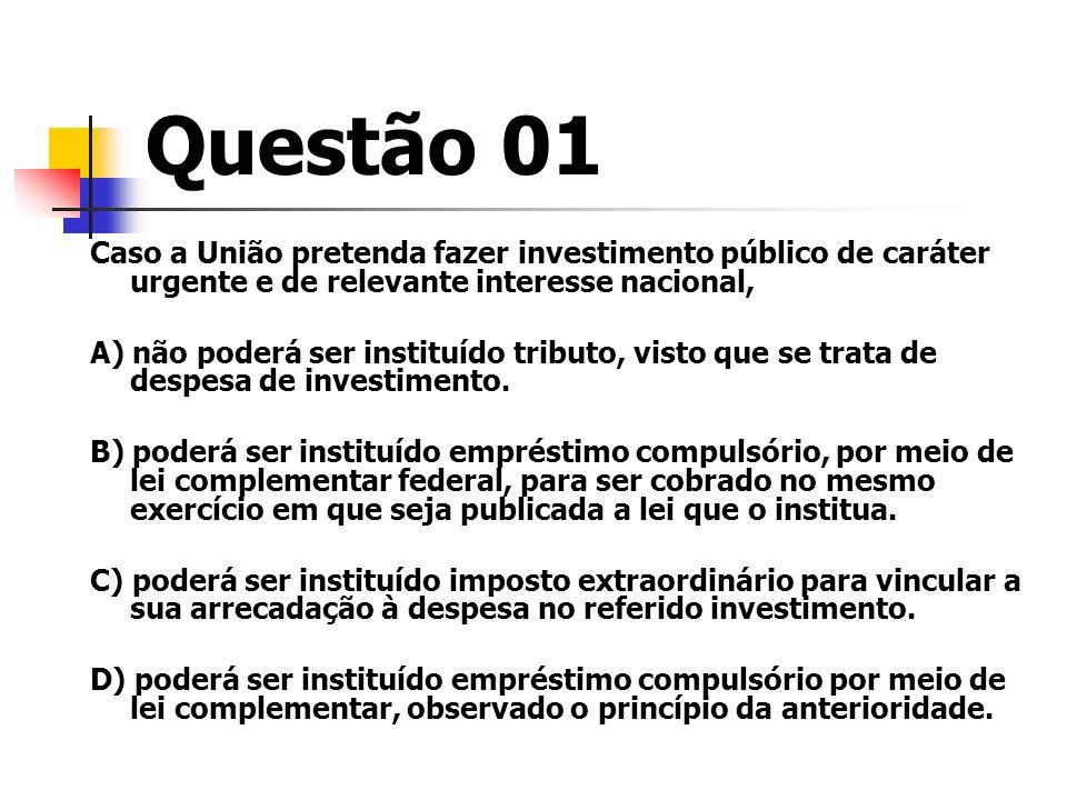 Questão 01 Caso a União pretenda fazer investimento público de caráter urgente e de relevante interesse nacional,