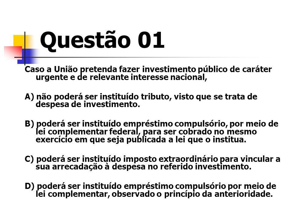 Questão 01Caso a União pretenda fazer investimento público de caráter urgente e de relevante interesse nacional,