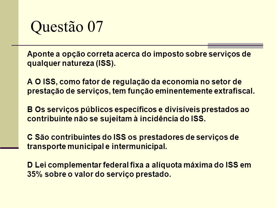 Questão 07 Aponte a opção correta acerca do imposto sobre serviços de