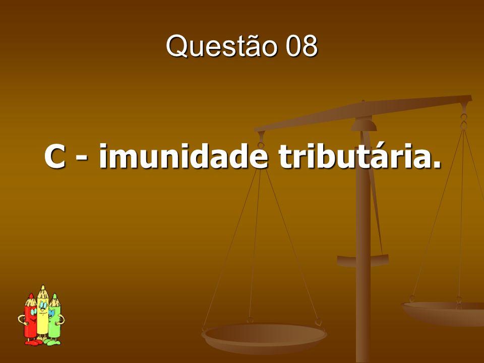 C - imunidade tributária.