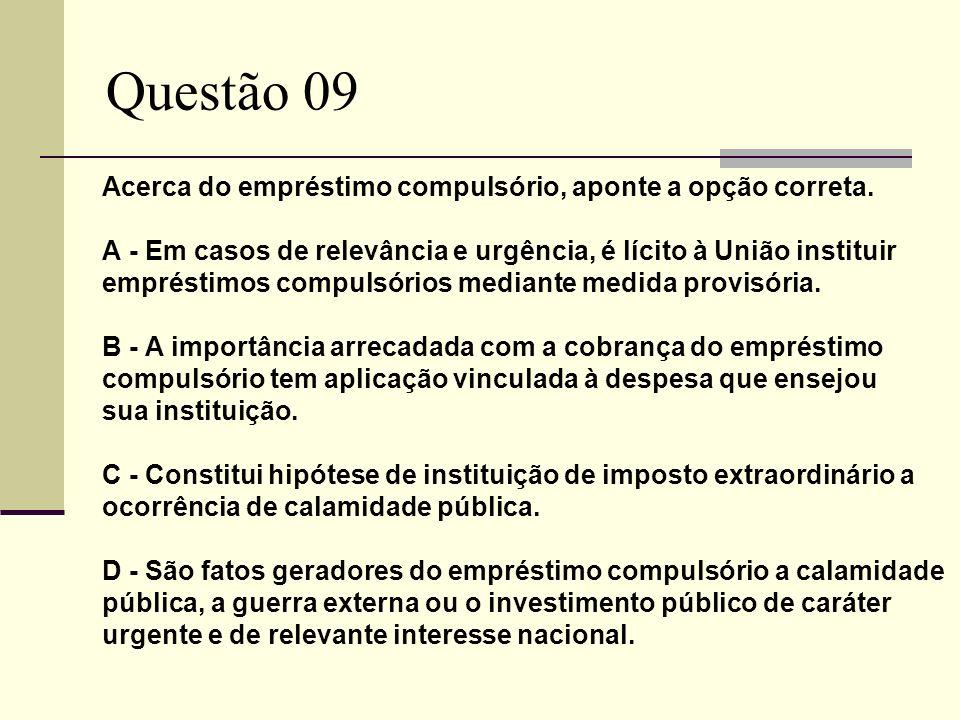Questão 09 Acerca do empréstimo compulsório, aponte a opção correta.
