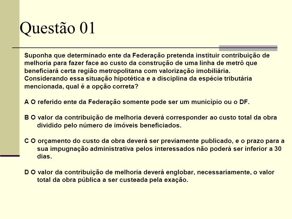 Questão 01 Suponha que determinado ente da Federação pretenda instituir contribuição de.