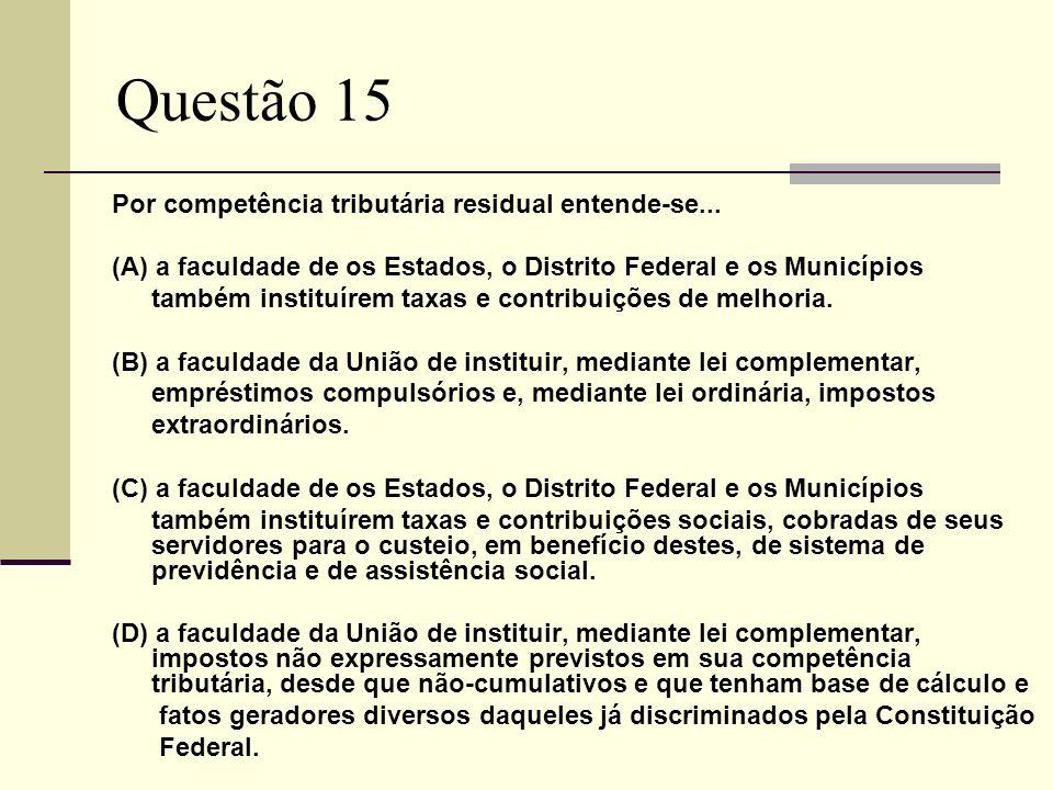 Questão 15 Por competência tributária residual entende-se...