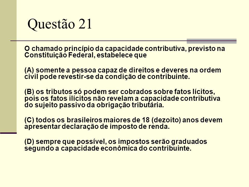 Questão 21O chamado princípio da capacidade contributiva, previsto na Constituição Federal, estabelece que.