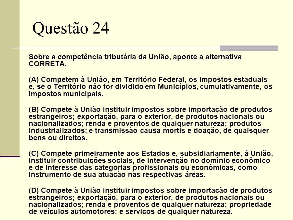 Questão 24 Sobre a competência tributária da União, aponte a alternativa CORRETA.