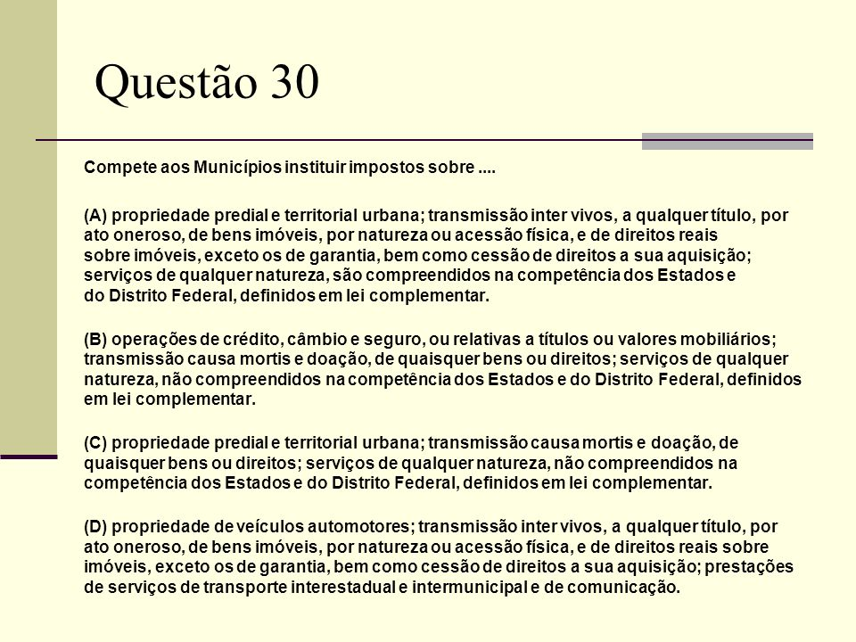 Questão 30 Compete aos Municípios instituir impostos sobre ....