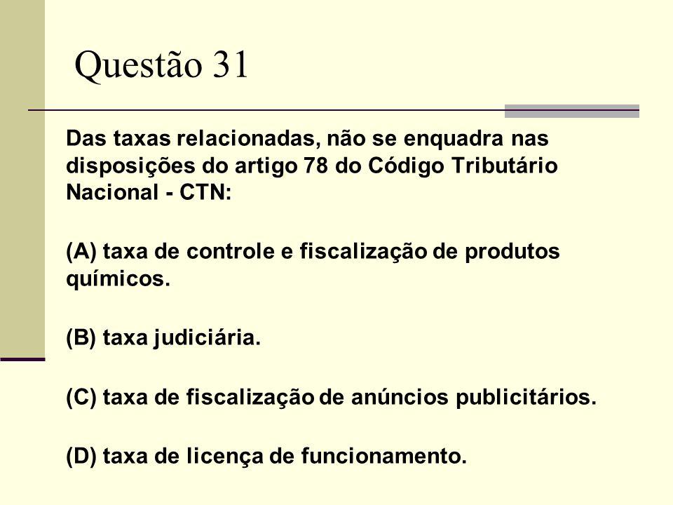 Questão 31 Das taxas relacionadas, não se enquadra nas disposições do artigo 78 do Código Tributário Nacional - CTN: