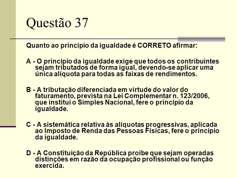 Questão 37 Quanto ao princípio da igualdade é CORRETO afirmar: