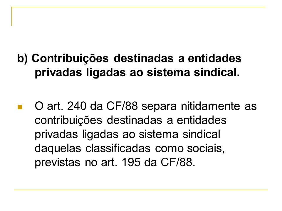 b) Contribuições destinadas a entidades privadas ligadas ao sistema sindical.