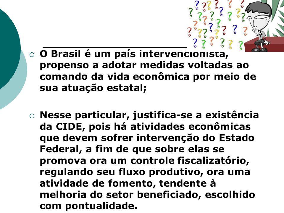 O Brasil é um país intervencionista, propenso a adotar medidas voltadas ao comando da vida econômica por meio de sua atuação estatal;