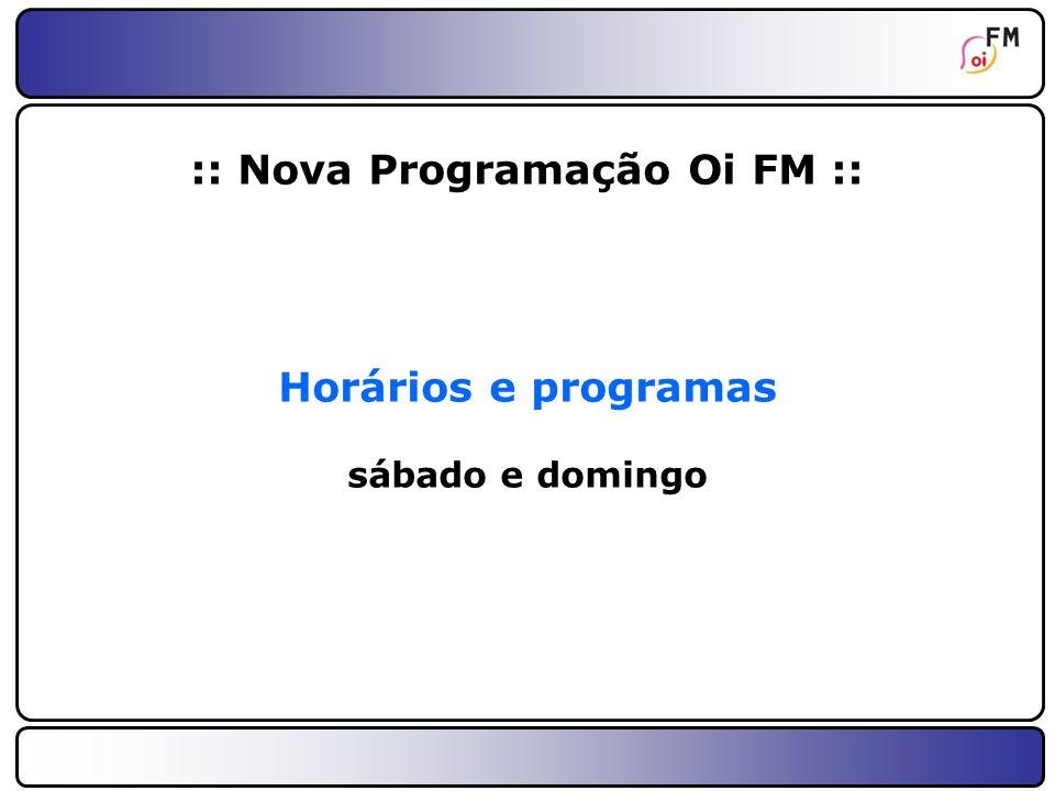 :: Nova Programação Oi FM ::