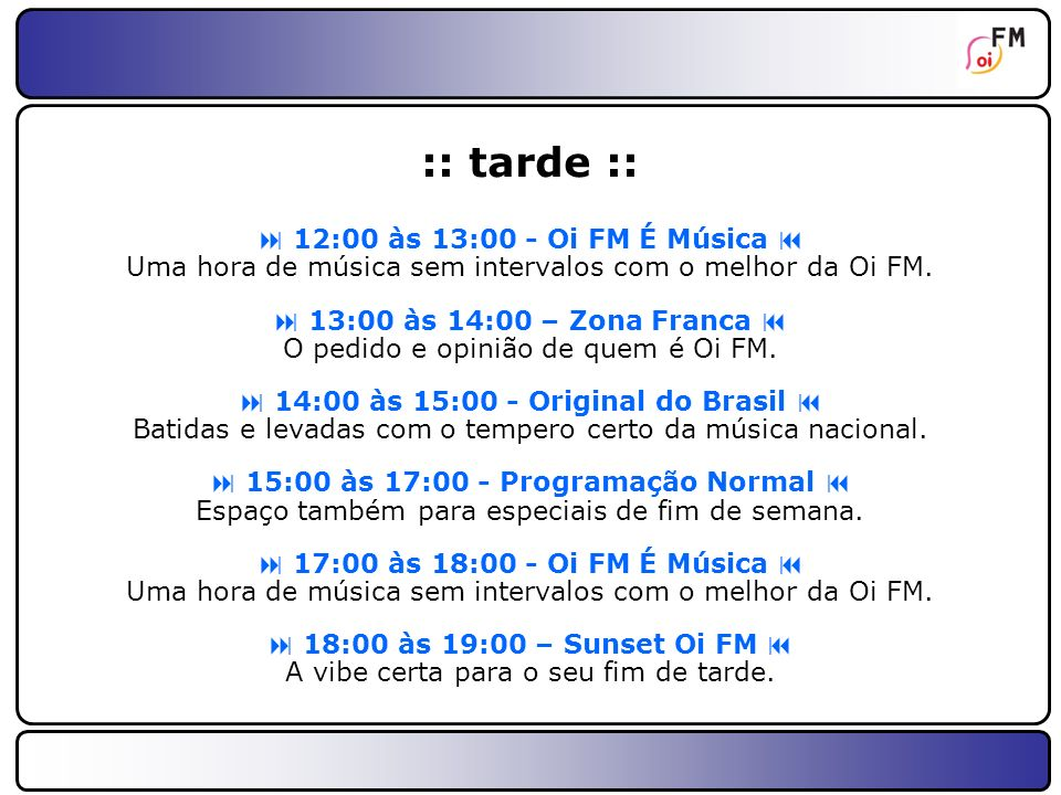 :: tarde ::  12:00 às 13:00 - Oi FM É Música 