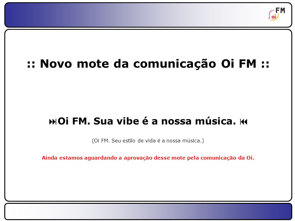:: Novo mote da comunicação Oi FM ::