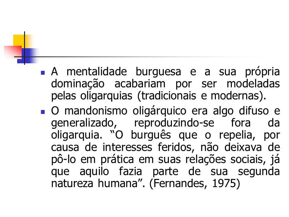 A mentalidade burguesa e a sua própria dominação acabariam por ser modeladas pelas oligarquias (tradicionais e modernas).