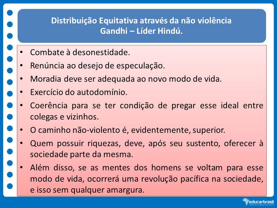 Distribuição Equitativa através da não violência Gandhi – Líder Hindú.