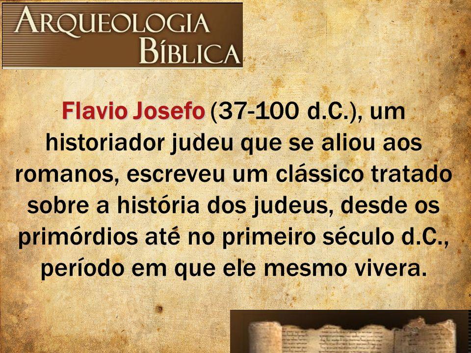 Flavio Josefo (37-100 d.C.), um historiador judeu que se aliou aos romanos, escreveu um clássico tratado sobre a história dos judeus, desde os primórdios até no primeiro século d.C., período em que ele mesmo vivera.
