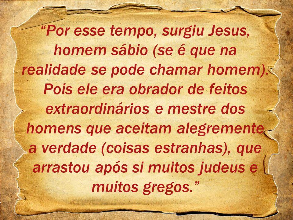 Por esse tempo, surgiu Jesus, homem sábio (se é que na realidade se pode chamar homem).