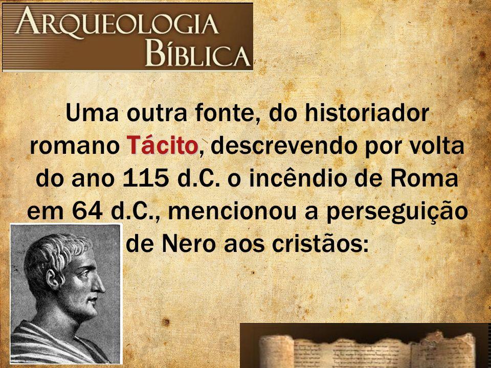 Uma outra fonte, do historiador romano Tácito, descrevendo por volta do ano 115 d.C.