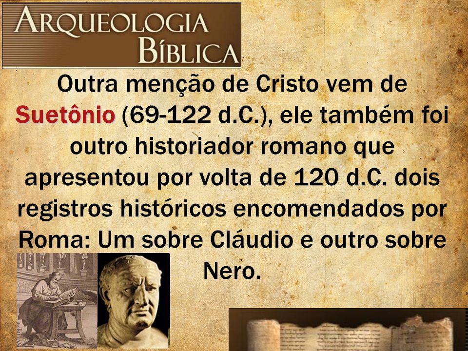 Outra menção de Cristo vem de Suetônio (69-122 d. C