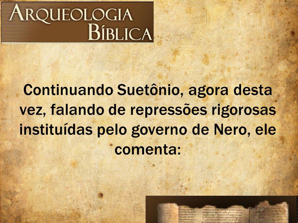 Continuando Suetônio, agora desta vez, falando de repressões rigorosas instituídas pelo governo de Nero, ele comenta: