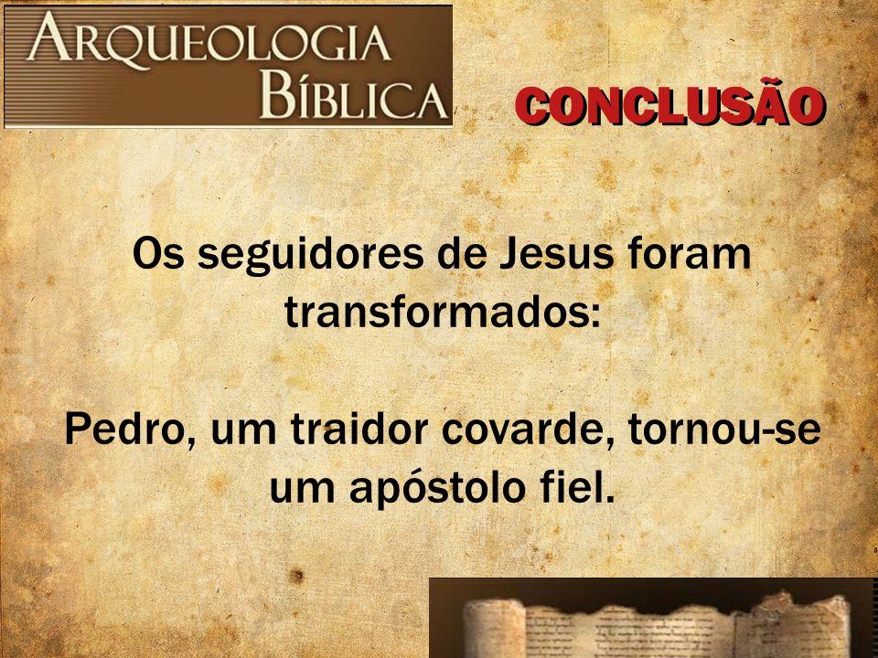 CONCLUSÃO Os seguidores de Jesus foram transformados: