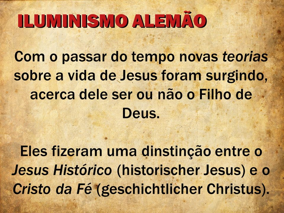 ILUMINISMO ALEMÃOCom o passar do tempo novas teorias sobre a vida de Jesus foram surgindo, acerca dele ser ou não o Filho de Deus.