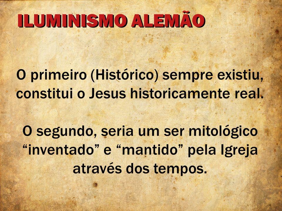 ILUMINISMO ALEMÃOO primeiro (Histórico) sempre existiu, constitui o Jesus historicamente real.