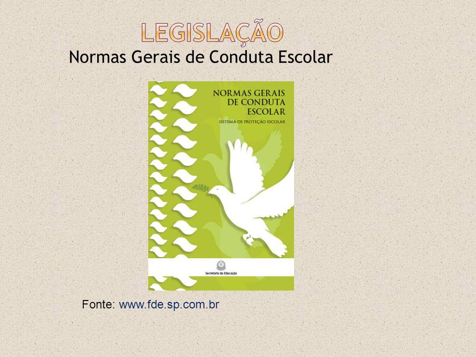 Legislação Normas Gerais de Conduta Escolar Fonte: www.fde.sp.com.br