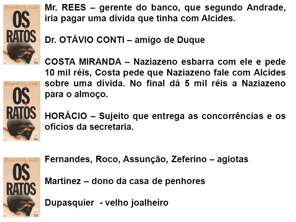 Mr. REES – gerente do banco, que segundo Andrade, iria pagar uma dívida que tinha com Alcides.