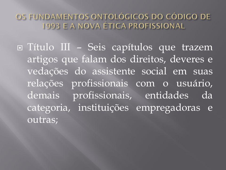 OS FUNDAMENTOS ONTOLÓGICOS DO CÓDIGO DE 1993 E A NOVA ÉTICA PROFISSIONAL